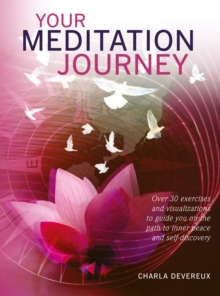Your Meditation Journey : Over 30 exercises and visualizations to guide you on the path to inner peace and self-discovery, Paperback / softback Book
