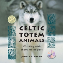Celtic Totem Animals : Working with shamanic helpers, Paperback / softback Book
