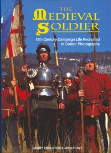 The Medieval Soldier : 15th Century Campaign Life Recreated in Colour Photographs, Hardback Book