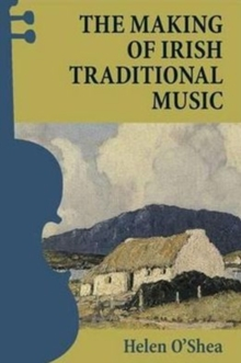 The Making of Irish Traditional Music, Hardback Book