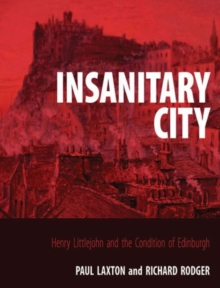 Insanitary City : Henry Littlejohn and the Condition of Edinburgh, Hardback Book