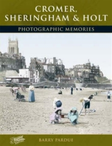 Cromer, Sheringham and Holt : Photographic Memories, Paperback Book