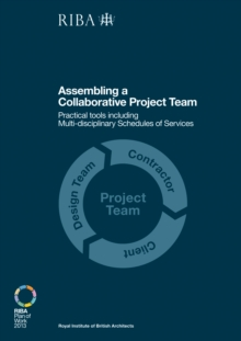 Assembling a Collaborative Project Team : Practical tools including Multidisciplinary Schedules of Services, Paperback / softback Book