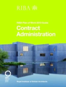 Contract Administration : RIBA Plan of Work 2013 Guide, Paperback Book