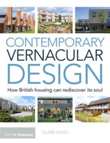 Contemporary Vernacular Design : How British Housing Can Rediscover its Soul, Paperback Book