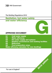 The Building Regulations 2010 : Approved document G: Sanitation, hot water and water efficiency, Paperback Book