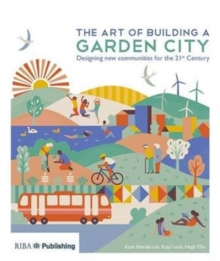 The Art of Building a Garden City : Designing new communities for the 21st Century, Paperback Book