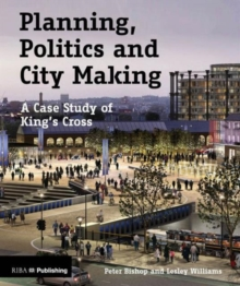 Planning, Politics and City-Making : A Case Study of King's Cross, Paperback Book