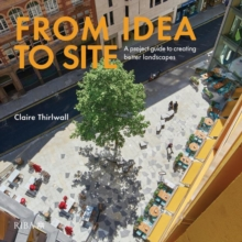 From Idea to Site : A project guide to creating better landscapes, Hardback Book
