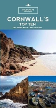Cornwall's Top 10 : Only The Best Will Do...when time is short, Paperback / softback Book