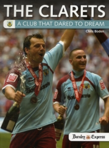 The Clarets : A Club That Dared to Dream, Paperback Book