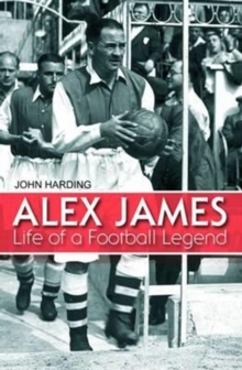 Alex James : Life of a Football Legend, Hardback Book