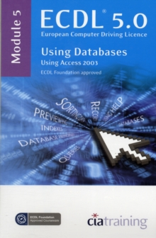 ECDL Syllabus 5.0 Module 5 Using Databases Using Access 2003 : Module 5, Spiral bound Book