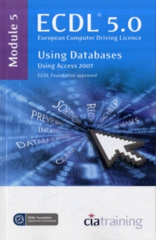 ECDL Syllabus 5.0 Module 5 Using Databases Using Access 2007 : Module 5, Spiral bound Book