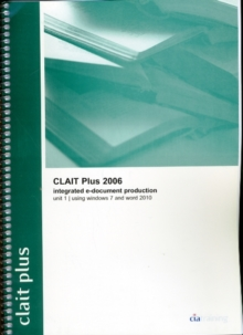 CLAIT Plus 2006 Unit 1 Integrated E-Document Production Using Windows 7 and Word 2010, Spiral bound Book