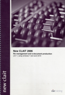 New CLAIT 2006 Unit 1 File Management and E-Document Production Using Windows 7 and Word 2010, Spiral bound Book