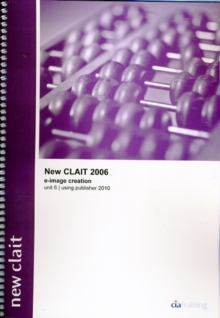 New CLAIT 2006 Unit 6 E-Image Creation Using Publisher 2010, Spiral bound Book