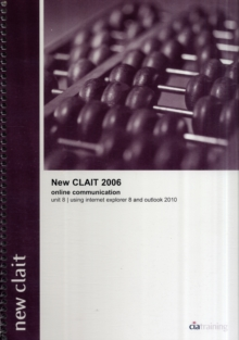 New CLAIT 2006 Unit 8 Online Communication Using Internet Explorer 8 and Outlook 2010, Spiral bound Book