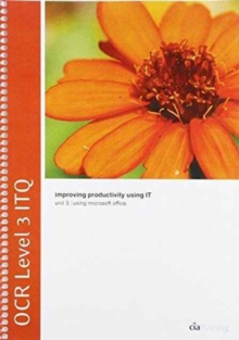 OCR Level 3 ITQ - Unit 3 - Improving Productivity Using IT Using Microsoft Office, Spiral bound Book