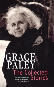The Collected Stories of Grace Paley, Paperback Book