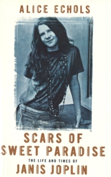Scars of Sweet Paradise : The Life and Times of Janis Joplin, Paperback Book