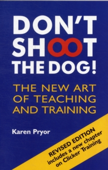 Don't Shoot the Dog! : The New Art of Teaching and Training, Paperback / softback Book