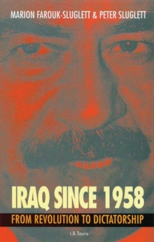 Iraq Since 1958 : From Revolution to Dictatorship, Paperback Book
