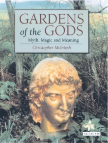 Gardens of the Gods : Myth, Magic and Meaning, Paperback / softback Book