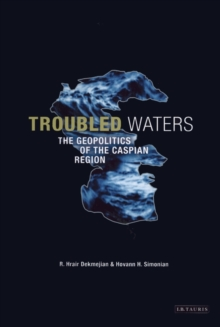 Troubled Waters : The Geopolitics of the Caspian Region, Paperback Book