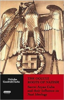 The Occult Roots of Nazism : Secret Aryan Cults and Their Influence on Nazi Ideology, Paperback Book