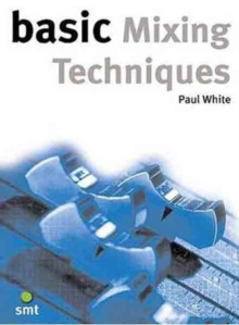 Paul White : Basic Mixing Techniques, Paperback Book