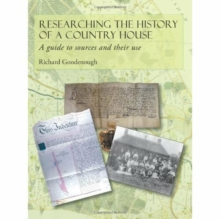 Researching the History of a Country House : A Guide to Sources and Their Use, Hardback Book
