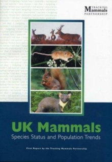 UK Mammals - First Report by the Tracking Mammals Partnership : Species Status and Population Trends, Paperback Book