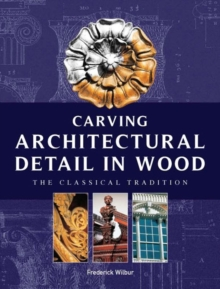 Carving Architectural Detail in Wood : The Classical Tradition, Paperback / softback Book