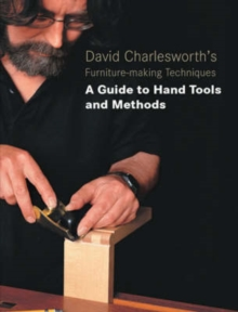 David Charlesworth's Furniture Making Techniques : A Guide to Handtools and Materials, Paperback Book