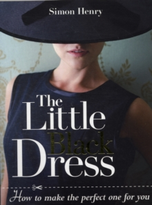 The Little Black Dress : How to Make the Perfect One for You, Paperback Book