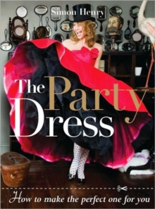 The Party Dress : How to Make the Perfect One for You, Paperback / softback Book