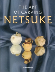 The Art of Carving Netsuke, Paperback Book