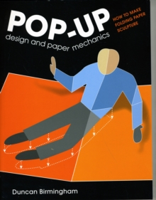 Pop-up Design and Paper Mechanics : How to Make Folding Paper Sculpture, Paperback Book