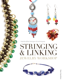 Stringing & Linking Jewelry Workshop : Handcrafted Designs and Techniques, Paperback Book