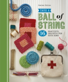 Take a Ball of String : 16 Beautiful Projects for Your Home, Paperback / softback Book