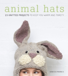 Animal Hats : 15 Knitted Projects to Keep You Warm and Toasty, Paperback Book