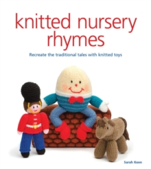 Knitted Nursery Rhymes : Recreate the Traditional Tales with Toys, Paperback / softback Book