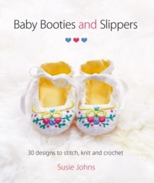 Baby Booties & Slippers : 30 Designs to Stitch, Knit and Crochet, Paperback / softback Book