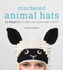 Crocheted Animal Hats : 15 Projects to Keep You Warm and Toasty, Mixed media product Book