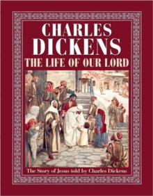 The Life of Our Lord : The Story of Jesus Told by Charles Dickens, Hardback Book