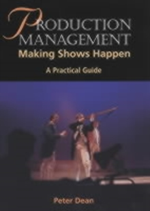 Production Management : Making Shows Happen - A Practical Guide, Paperback Book