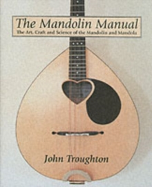 Mandolin Manual, The: the Art, Craft and Science of the Mandolin and Mandola, Hardback Book