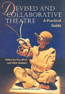 Devised and Collaborative Theatre : A Practical Guide, Paperback / softback Book