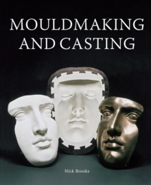 Mouldmaking and Casting: a Technical Manual, Hardback Book